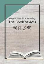 Acts - Gospel Focused Bible Journal