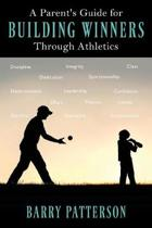A Parent's Guide for Building Winners Through Athletics
