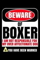 Beware Of Boxer I Am Not Responsible For My Over Affectionate Dog You Have Been Warned