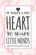 It Takes A Big Heart To Shape Little Minds: Beautiful Pink Marble Thank You Gift Lined Notebook Blank Writing Journal Gift for Teacher or Mentor Fun a
