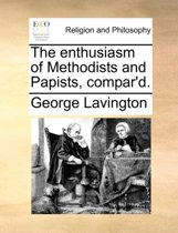 The Enthusiasm of Methodists and Papists, Compar'd