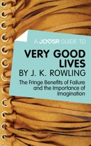 A Joosr Guide to... Very Good Lives by J. K. Rowling: The Fringe Benefits of Failure and the Importance of Imagination