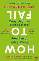 How to Fail: Everything I've Ever Learned From Things Going Wrong