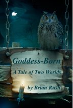 Goddess-Born (A Tale of Two Worlds)