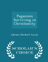Paganism Surviving in Christianity - Scholar's Choice Edition