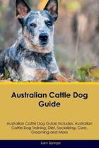 Australian Cattle Dog Guide Australian Cattle Dog Guide Includes
