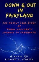 Down & Out in Fairyland: The Mostly True Story of Tommy Holcomb's Journey to Fragmenta