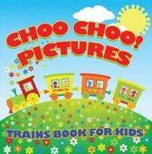 Choo Choo! Pictures: Trains Book for Kids