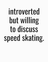 Introverted But Willing To Discuss Speed Skating
