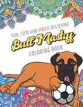 Fun Cute And Stress Relieving Bull Mastiff Coloring Book: Find Relaxation And Mindfulness By Coloring the Stress Away With Beautiful Black and White B