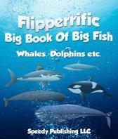 Flipperrific Big Book Of Big Fish (Whales, Dolphins etc)
