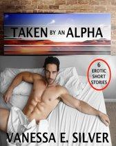 Taken By An Alpha: 6 Erotic Short Stories