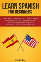 Learn Spanish for Beginners in: Learn How to Speak the Most Common Spanish Vocabulary, Lesson by Lesson, with Over 1200 Words and Phrases. Learning a Language in Your Car the Natural Way