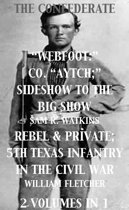 Co. ''Aytch''; Sideshow of the Big Show, Rebel & Private, Front & Rear, 5th Texas Infantry, in the Civil War. 2 Volumes In 1