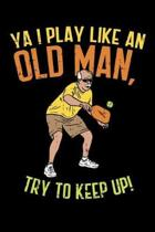 Ya I Play Like An Old Man, Try To Keep Up