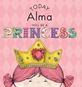 Today Alma Will Be a Princess