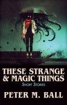 These Strange & Magic Things: Short Stories