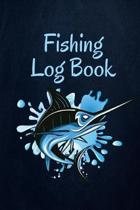 Fishing Log Book: Fishing Journal Complete Fisherman's Log Book With Prompts, Records Details of Fishing Trip, Including Date, Time, Loc