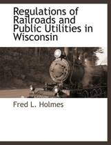 Regulations of Railroads and Public Utilities in Wisconsin