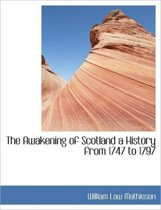 The Awakening of Scotland a History from 1747 to 1797