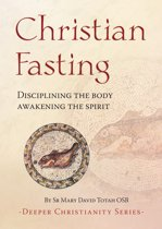 Christian Fasting - Disciplining the body, awakening the spirit