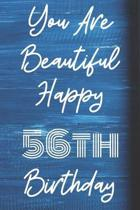 You Are Beautiful Happy 56th Birthday: Funny 56th Birthday Gift Journal / Notebook / Diary Quote (6 x 9 - 110 Blank Lined Pages)