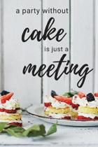 A Party Without Cake Is Just A Meeting: Blank Recipe Book to Write In, Medium Sized A5 (6'' x 9'') 100 Pages, Durable Softcover Paperback / Funny Notebo