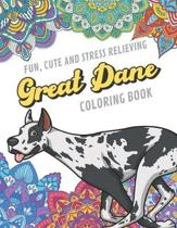 Fun Cute And Stress Relieving Great Dane Coloring Book: Find Relaxation And Mindfulness By Coloring the Stress Away With Beautiful Black and White Dog