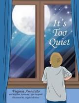 It's Too Quiet