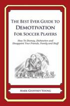 The Best Ever Guide to Demotivation for Soccer Players