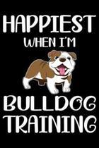 Happiest When I'm Bulldog Training: Funny Bulldog Training Log Book gifts. Best Dog Training Log Book gifts For Dog Lovers who loves Bulldog. Cute Bul