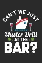 Can we just Muster Drill at the Bar: Funny Cruise Gift Idea - Ship Vacation Holiday Dot Grid Journal, Diary, Notebook 6 x 9 inches with 120 Pages