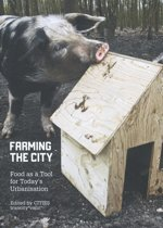 Farming the City - Food as a Tool for Today's Urbanization