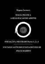 Magia Prática A Realização Do Adepto Iniciação e Mestrado Partes 1, 2 e 3