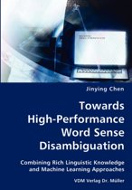Towards High-Performance Word Sense Disambiguation- Combining Rich Linguistic Knowledge and Machine Learning Approaches