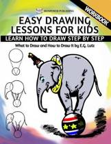 Easy Drawing Lessons for Kids - Learn How to Draw Step by Step - What to Draw and How to Draw It - Workbook