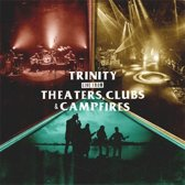 Trinity, Live from theaters,clubs,campfires