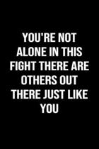 You're Not Alone in this Fight There are Others Out There Just Like You: A softcover blank lined journal to jot down ideas, memories, goals, and anyth