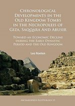 Chronological Developments in the Old Kingdom Tombs in the Necropoleis of Giza, Saqqara and Abusir