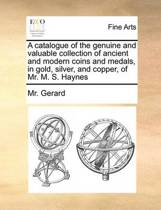 A Catalogue of the Genuine and Valuable Collection of Ancient and Modern Coins and Medals, in Gold, Silver, and Copper, of Mr. M. S. Haynes