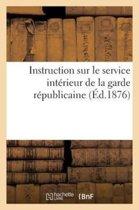 Instruction Sur Le Service Int�rieur de la Garde R�publicaine (�d.1876)
