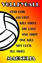 Volleyball Stay Low Go Fast Kill First Die Last One Shot One Kill Not Luck All Skill Magnolia