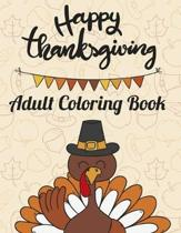 Happy Thanksgiving: Adult coloring book: Creative 30 Anti Stress Relaxation Designs contains Turkeys, Cornucopias, Autumn Leaves, Harvest,