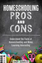 Homeschooling Pros and Cons: Understand the Facts of Homeschooling and Make Learning Interesting