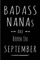 Badass Nanas Are Born In September: Blank Lined Funny Journal Notebooks Diary as Birthday, Welcome, Farewell, Appreciation, Thank You, Christmas, Grad