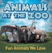 Animals at the Zoo: Fun Animals We Love