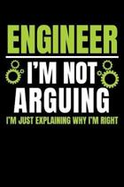 Engineer I'm Not Arguing I'm Just Explaining Why I'm Right: A Journal, Notepad, or Diary to write down your thoughts. - 120 Page - 6x9 - College Ruled
