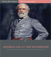 Battles and Leaders of the Civil War: General Robert E. Lee at The Wilderness