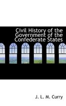 Civil History of the Government of the Confederate States