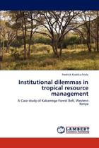 Institutional Dilemmas in Tropical Resource Management